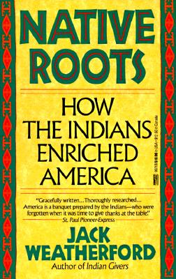 Native Roots: How the Indians Enriched America, Weatherford, Jack