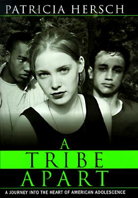 Image for A Tribe Apart : A Journey into the Heart of American Adolescence