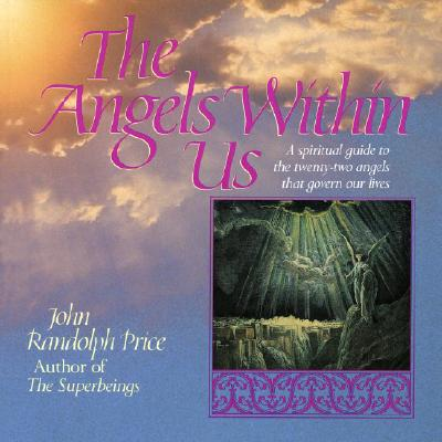 Angels Within Us: A Spiritual Guide to the Twenty-Two Angels That Govern Our Lives, Price, John Randolph