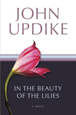In the Beauty of the Lilies: A Novel, Updike, John