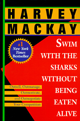 Image for Swim With the Sharks: Without Being Eaten Alive: Outsell, Outmanage, Outmotivate, and Outnegotiate Your Competition