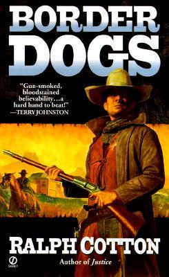 Border Dogs (Ranger (Signet)), Ralph  Cotton