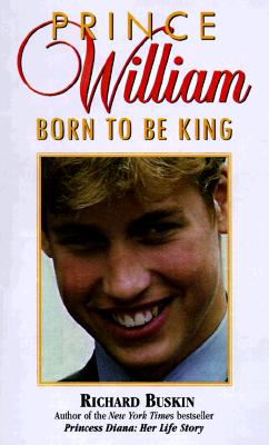 Prince William: Born to Be King, Buskin,Richard