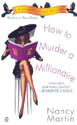 How to Murder a Millionaire (Blackbird Sisters Mysteries, No. 1), Nancy Martin