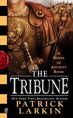 The Tribune: A Novel of Ancient Rome, PATRICK LARKIN