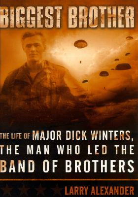 Image for Biggest Brother: The Life of Major Dick Winters, The Man Who Lead the Band of Brothers