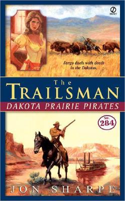 The Trailsman #284: Dakota Prairie Pirates (Trailsman), JON SHARPE