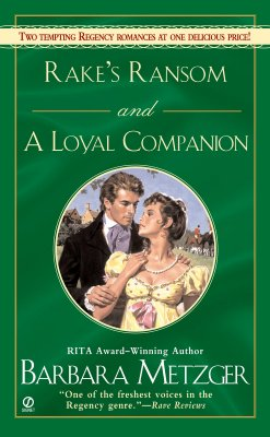Rake's Ransom and a Loyal Companion (Signet Regency Romance), BARBARA METZGER