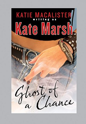 Ghost of a Chance, KATE MARSH