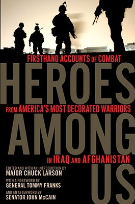 Image for Heroes Among Us: Firsthand Accounts of Combat from America's Most Decorated Warriors in Iraq and Afghanistan