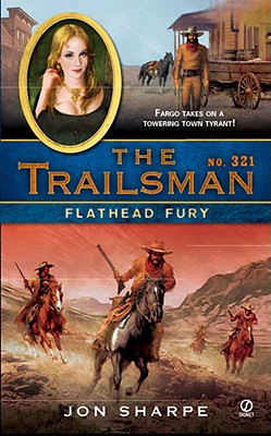 The Trailsman #321: Flathead Fury, Jon Sharpe