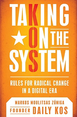 Image for Taking On the System: Rules for Radical Change in a Digital Era