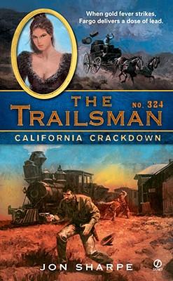 "The Trailsman #324: California Crackdown, ""Sharpe, Jon"""