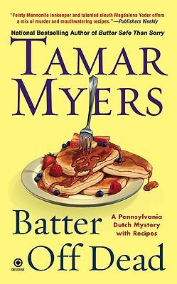 Batter Off Dead  A Pennsylvania Dutch Mystery, Myers, Tamar