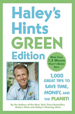 Image for Haley's Hints Green Edition: 1000 Great Tips to Save Time, Money, and the Planet!