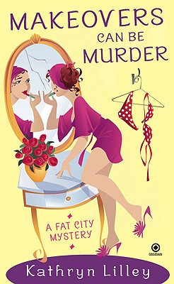 Makeovers Can be Murder: A Fat City Mysteryq, Lilley, Kathryn