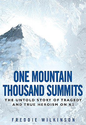 One Mountain Thousand Summits: The Untold Story Tragedy and True Heroism on K2, Wilkinson, Freddie