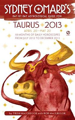 Image for Sydney Omarr's Day-by-Day Astrological Guide for Taurus 2013: April 20-May 20