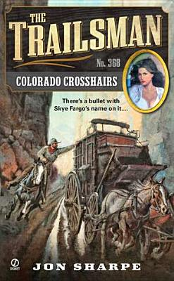 The Trailsman #368: Colorado Crosshairs, Jon Sharpe