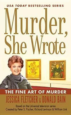 Murder, She Wrote: The Fine Art of Murder, Jessica Fletcher, Donald Bain