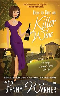How to Dine on Killer Wine: A Party-Planning Mystery, Penny Warner