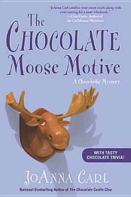 The Chocolate Moose Motive  A Chocoholic Mystery, Carl, JoAnna