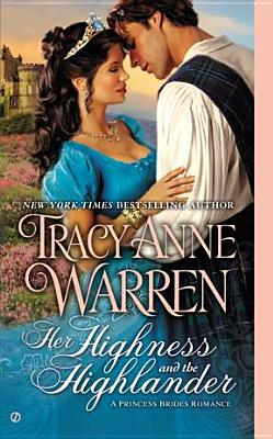 Her Highness and the Highlander: A Princess Brides Romance, Tracy Anne Warren