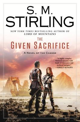 The Given Sacrifice: A Novel of the Change (Change Series), S. M. Stirling