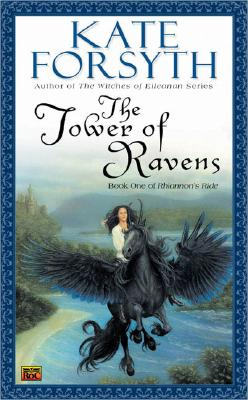 The Tower of Ravens: Book One of Rhiannon's Ride, Kate Forsyth