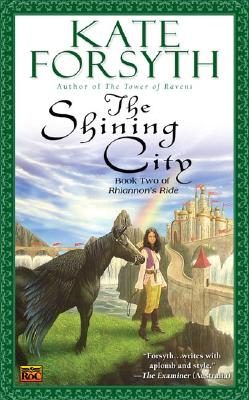 The Shining City: Book Two of Rhiannon's Ride, Kate Forsyth