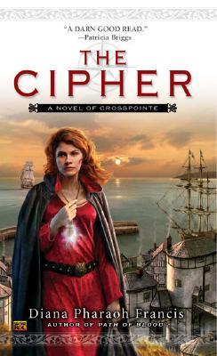 The Cipher: A Novel of Crosspointe, Bk. 1, Diana Pharaoh Francis