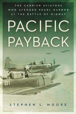 Image for Pacific Payback: The Carrier Aviators Who Avenged Pearl Harbor at the Battle of Midway