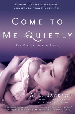 Come to Me Quietly: The Closer to You Series, A. L. Jackson