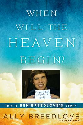 Image for When Will the Heaven Begin?: This Is Ben Breedlove's Story