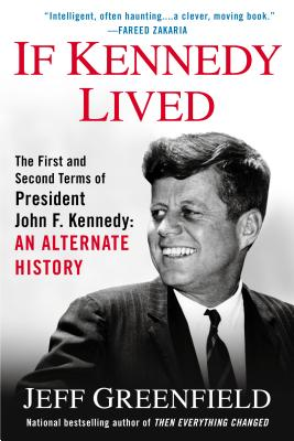 Image for If Kennedy Lived: The First And Second Terms Of President John F. Kennedy: An Alternate History