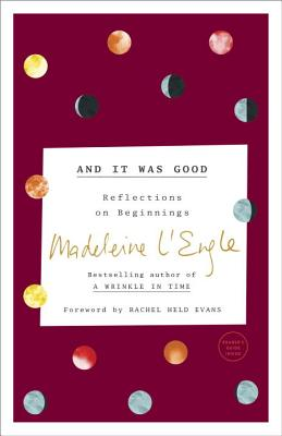 And It Was Good: Reflections on Beginnings (The Genesis Trilogy), Madeleine L'Engle