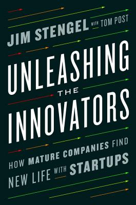 Image for Unleashing the Innovators: How Mature Companies Find New Life with Startups