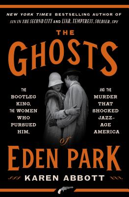 Image for The Ghosts of Eden Park: The Bootleg King, the Women Who Pursued Him, and the Murder That Shocked Jazz-Age America