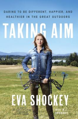 Image for Taking Aim: Daring to Be Different, Happier, and Healthier in the Great Outdoors