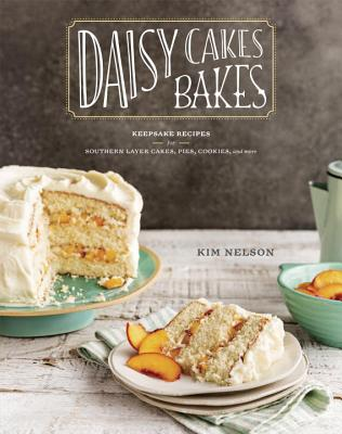 DAISY CAKES BAKES: KEEPSAKE RECIPES FOR SOUTHERN LAYER CAKES, PIES, COOKIES, AND MORE, NELSON, KIM DAISY