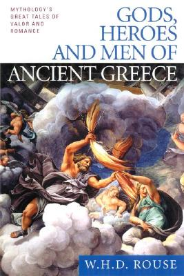 Image for Gods, Heroes and Men of Ancient Greece: Mythology's Great Tales of Valor and Romance