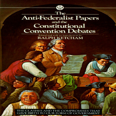 The Anti-Federalist Papers and the Constitutional Convention Debates (Mentor Series)