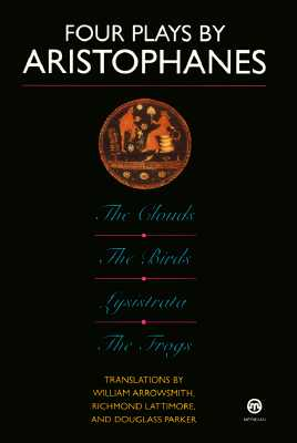 Four Plays by Aristophanes: The Birds; The Clouds; The Frogs; Lysistrata (Meridian Classics), Aristophanes