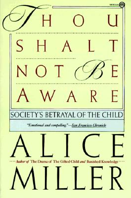 Image for Thou Shalt Not Be Aware: Society's Betrayal of the Child