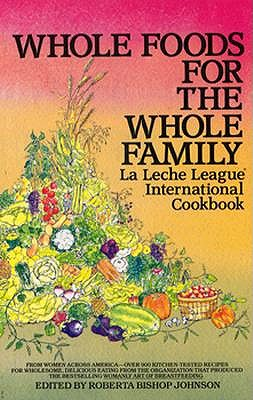 Image for Whole Foods for the Whole Family: La Leche League International Cookbook (Plume)