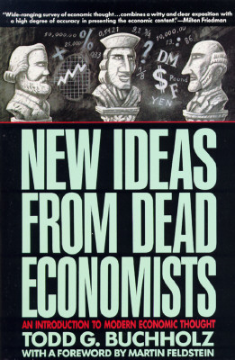 New Ideas from Dead Economists: An Introduction to Modern Economic Thought (Plume), Buchholz, Todd G.