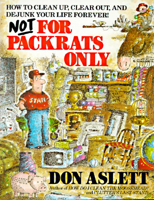 """Not for Packrats Only: How to Clean up, Clear out, and Dejunk Your Life Forever"", ""Aslett, Don"""