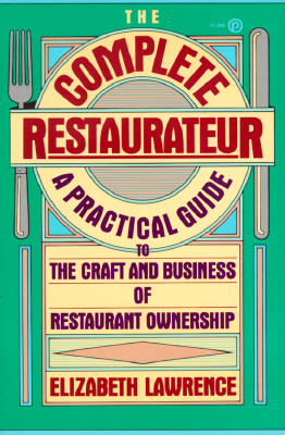 The Complete Restaurateur: A Practical Guide to the Craft and Business of Restaurant Ownership (Plume), Lawrence, Elizabeth