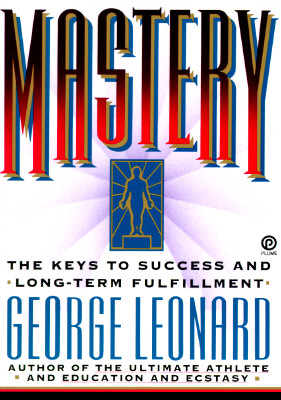 Mastery: The Keys to Success and Long-Term Fulfillment, Leonard, George