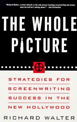 Image for WHOLE PICTURE, THE STRATEGIES FOR SCREENWRITING SUCCESS IN THE NEW HOLLYWOOD